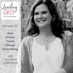 Ep 23: How Prayer Could Change Everything with Teri Lynne Underwood