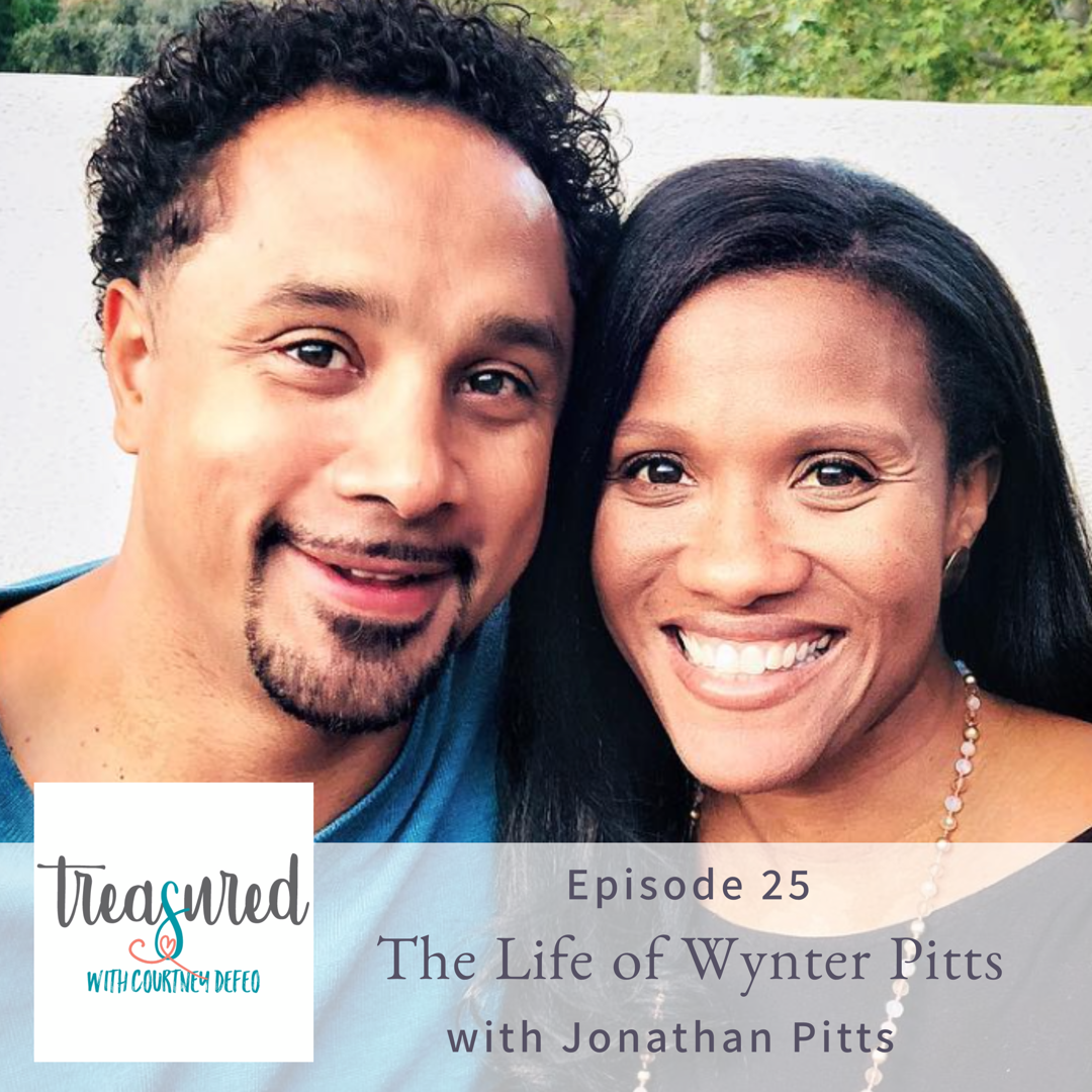 Ep 25: The Life of Wynter Pitts with Jonathan Pitts - Treasured