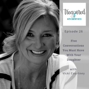Ep 26: 5 Conversations You Must Have With Your Daughter with Vicki Courtney