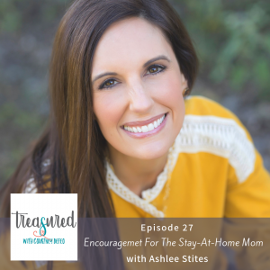 Ep 27: Encouragement for the Stay-At-Home Mom with Ashlee Stites