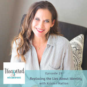 Ep 29: Replacing the Lies About Identity with Kristen Hatton
