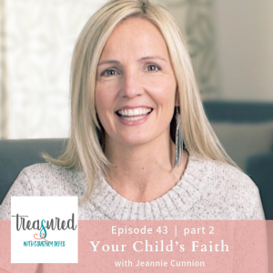 Ep 43: Part 2 – Your Child's Faith with Jeannie Cunnion