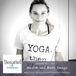 Ep 44: Part 1 – Health & Body Image with Kristi McIntosh and Shannon Herman
