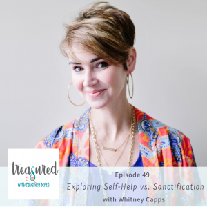 Ep 49: Exploring Self-Help Vs Sanctification with Whitney Capps
