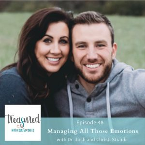 Ep 48: Managing All of Those Emotions with Dr. Josh and Christi Straub