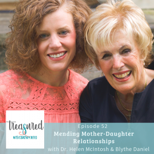 Ep 52: Mending Mother-Daughter Relationships with Dr. Helen McIntosh and Blythe Daniel
