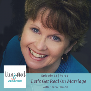 Ep 53: Let's Get Real on Marriage (Part 1) with Karen Ehman